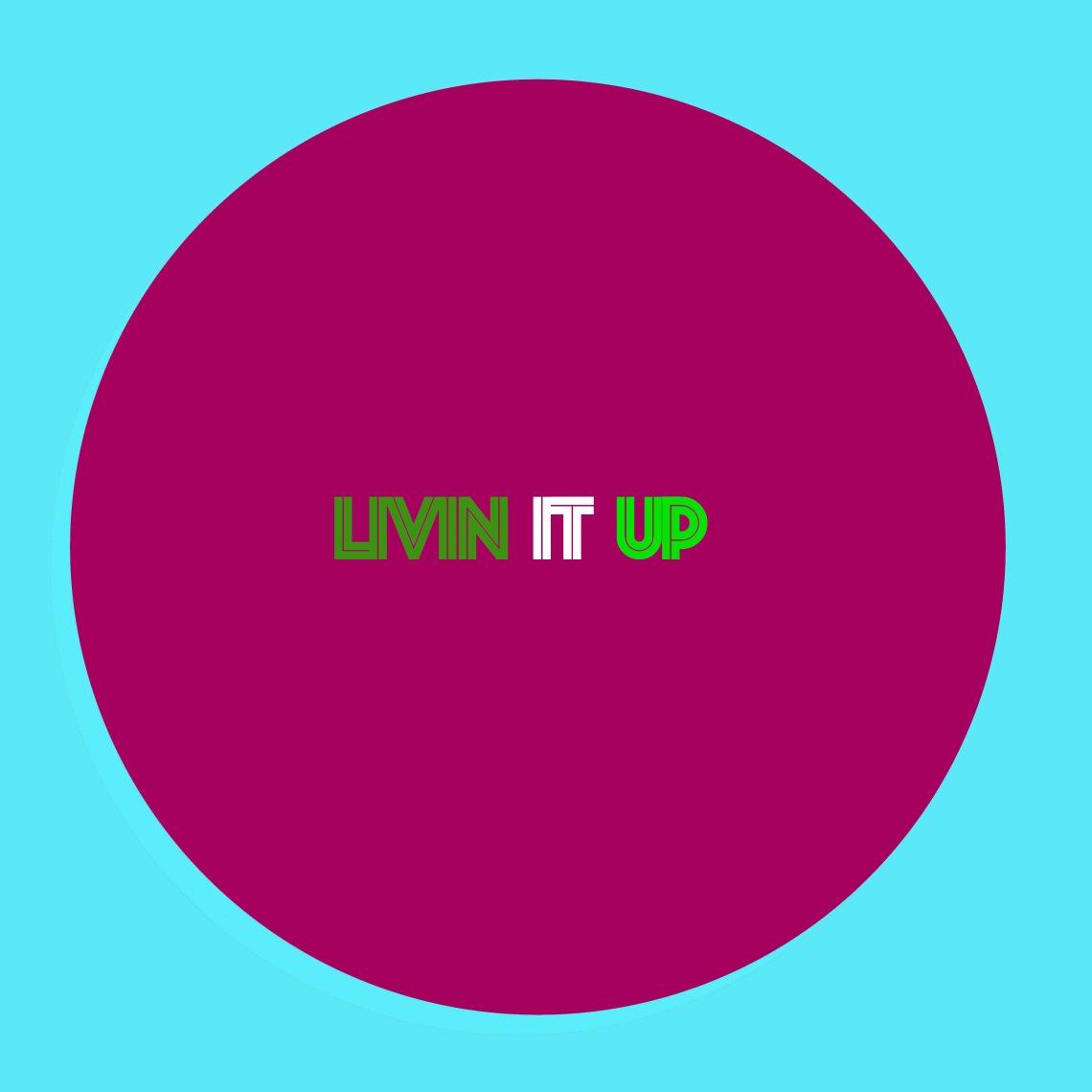 Livin it UP 2.jpg